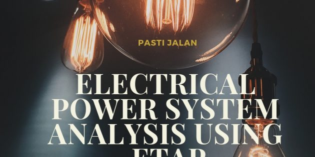ELECTRICAL POWER SYSTEM ANALYSIS USING ETAP – Pasti Jalan