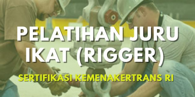 PELATIHAN & SERTIFIKASI KEMENAKERTRANS RI JURU IKAT (RIGGER) – Pasti Jalan