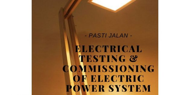 ELECTRICAL TESTING AND COMMISSIONING – Pasti Jalan